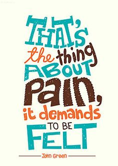 That's the thing about pain, it demands to be felt - John Green #CRPS