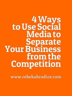 4 Ways to Use Social Media to Separate Your Business from the Competition