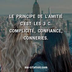 Le principe de l'amitié c'est les 3 C. Complicité, Confiance, Conneries. | Ma-Citation.com