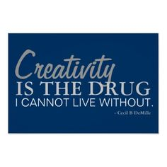 Creativity is the drug I cannot live without. Cecil B. De Mille