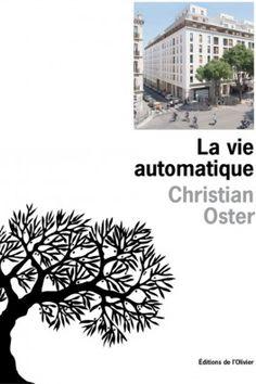 Découvrez La vie automatique de Christian Oster sur Booknode, la communauté du livre