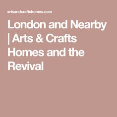 London and Nearby | Arts & Crafts Homes and the Revival