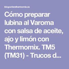 Cómo preparar lubina al Varoma con salsa de aceite, ajo y limón con Thermomix. TM5 (TM31) - Trucos de cocina Thermomix Trucos de cocina Thermomix Fish And Seafood, Fillet Steak Recipes, Garlic, Potatoes, Cooking Recipes