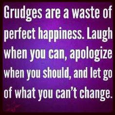 Holding grudges do nothing but make you bitter. Read this twice.