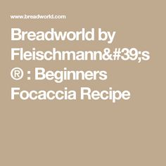 Breadworld by Fleischmann's® : Beginners Focaccia Recipe