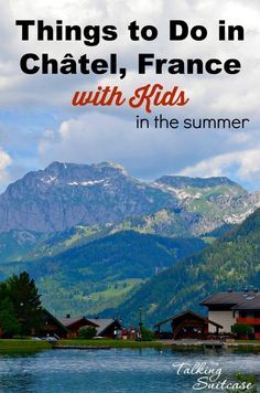 Find ideas on things to do in Châtel, France with kids. You can also learn about a trip to Evion, France - like the water. Visit Chatel, France soon!