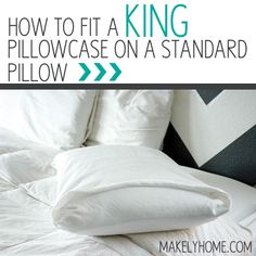 Heres a quick way to fit your standard sized pillow into a king pillowcase. It makes your bed look so much neater! via MakelyHome.com