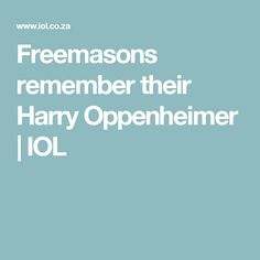 Freemasons remember their Harry Oppenheimer