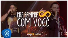 Jorge & Mateus - Pra Sempre Com Você - [Como Sempre Feito Nunca] (Vídeo ...