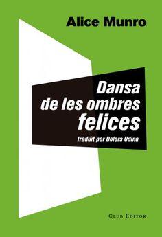 Munro, Alice. Dansa de les ombres felices. Barcelona : Club Editor, 2014.