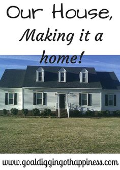 Our house, making it a home!