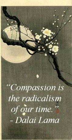 """Compassion is the radicalim of our time."" - Dalai Lama #quote #dalailama #compassion"