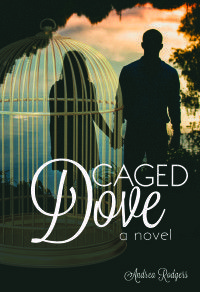 Caged Dove by Andrea Rodgers  #ChristianNovel #ChristianFiction #Bullying #Romance