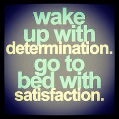 Determination leads to satisfaction!