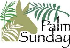 """The Palm Sunday Service """"And the crowds went before him and they that followed him shouted, 'Hosanna, Blessed is He who comes in the name of the Lord.' """" We might say Palm Sunday is the Lord's Sunday as we remember his triumphant entry into Jerusalem. It is a day of joy as He is hailed King of the Jews. Dear Friends,"""