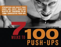 7 Weeks to 100 Push-Ups: Strengthen and Sculpt Your Arms, Abs, Chest, Back and Glutes by Training to do 100 Consecutive Push-, a book by Steve Speirs Toning Workouts, Easy Workouts, At Home Workouts, Conditioning Workouts, Training Exercises, Chest Workouts, Interval Training, Proper Push Up, Body Weight