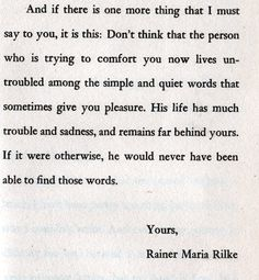 Rainer Maria Rilke (letters to a young poet) you can read the letters online here. Required reading when I was in college and sadly - stupidly - I lost track of the book between then and now.