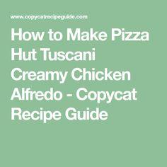 How to Make Pizza Hut Tuscani Creamy Chicken Alfredo - Copycat Recipe Guide