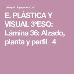 E. PLÁSTICA Y VISUAL 3ºESO: Lámina 36: Alzado, planta y perfil_ 4