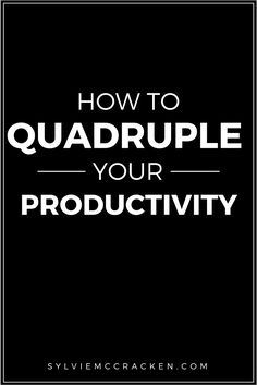 How to 4x your Productivity - Sylvie McCracken