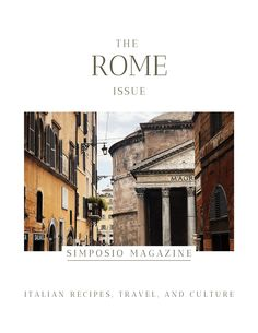Rome travel, food, culture and life magazine: the Rome issue of the Simposio magazine, Italian travel, recipes, and culture.
