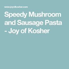 Speedy Mushroom and Sausage Pasta - Joy of Kosher