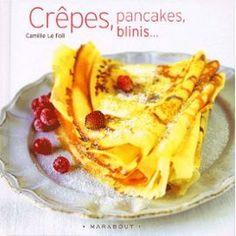 Crêpes, Pancakes, Blinis de Camille Le Foll  - Bibliothèque - Vous pouvez retrouver le cours de cuisine par des enfants pour des enfants de Cuisine de mémé moniq http://oe-dans-leau.com/cuisine-meme-moniq/