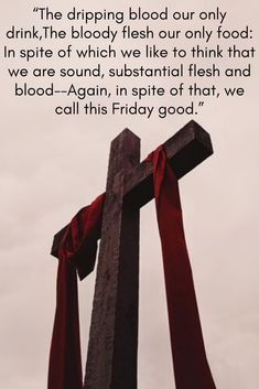 Good Friday quotes inspiration: The dripping blood our only drink, The bloody flesh our only food: In spite of which we like to think That we are sound, substantial flesh and blood-- Again, in spite of that, we call this Friday good. Good Friday Quotes Jesus, Jesus Quotes, Jesus Sayings, Friday Wishes, Jesus Prayer, Mood Songs, Flesh And Blood, Good Morning Quotes, Videos Funny
