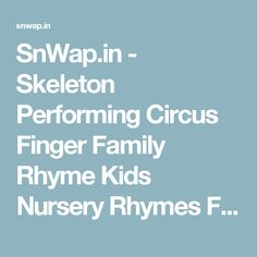 SnWap.in - Skeleton Performing Circus Finger Family Rhyme   Kids Nursery Rhymes   Funny Colors Skeleton Rhymes - Songs Kids Amazing  - snwap.in