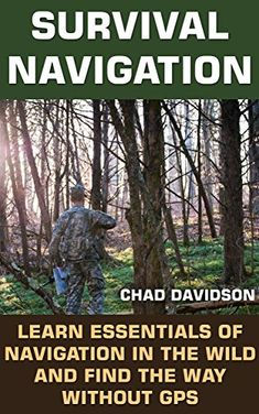 Survival Navigation: Learn Essentials of Navigation in The Wild And Find The Way Without GPS: (Survival Navigation, Find Your Way Out) (Never Get Lost In The Wild, Survival Tactics) by [Davidson, Chad] Survival Guide Book, Survival Books, Survival Weapons, Survival Mode, Wilderness Survival, Camping Survival, Survival Skills, Survival Stuff, Survival Equipment