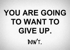 Vous allez vouloir abandonner. N'abandonnez pas.