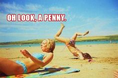 oh look a penny, woman tripping on the beach