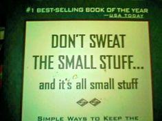 Dont Sweat the Small stuff...