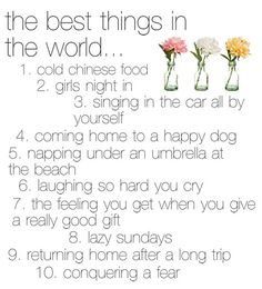 All true! - The Best Things... (not really in the world... but I love all of these!)