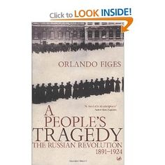 Orlando Figes 1996: A People's Tragedy: The Russian Revolution 1891-1924