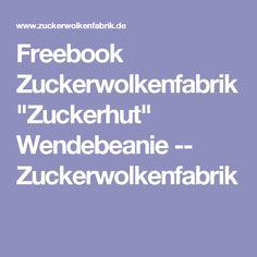 """Freebook Zuckerwolkenfabrik """"Zuckerhut"""" Wendebeanie -- Zuckerwolkenfabrik"""