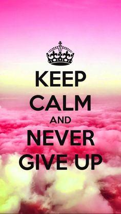 Keep calm and. - keep calm and never give up Keep Calm Baby, Keep Calm And Love, Keep Calm Posters, Keep Calm Quotes, Keep Calm Bilder, Keep Calm Wallpaper, Keep Calm Pictures, Keep Clam, Keep Calm Signs