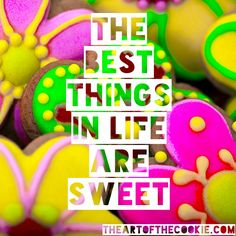 The best things in life are sweet #cookies #motivational #quote by The Art of the Cookie