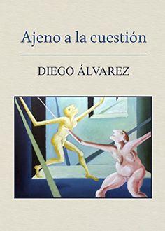 AJENO A LA CUESTION de DIEGO  ALVAREZ ALVAREZ https://www.amazon.es/dp/B06Y3J97MW/ref=cm_sw_r_pi_dp_x_H555ybNVNRF1K