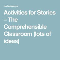 Activities for Stories – The Comprehensible Classroom (lots of  ideas)