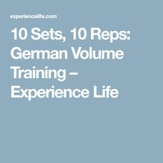 10 Sets, 10 Reps: German Volume Training – Experience Life