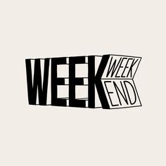 At the end of the week, there's always the weekend.