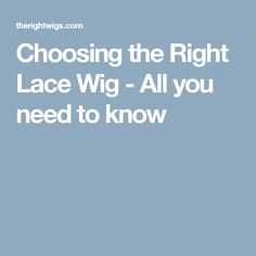 Choosing the Right Lace Wig - All you need to know