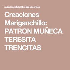 Creaciones Mariganchillo: PATRON MUÑECA TERESITA TRENCITAS