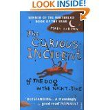The Curious Incident of the Dog in the Night-Time. Clever, touching and the kind of book that can be devoured in one sitting.