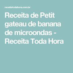 Receita de Petit gateau de banana de microondas - Receita Toda Hora