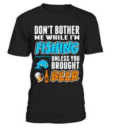 # Dont Bother While Fishing Unless Beer .  Tags :Fishing, Sport, Fish, Funny, Fisherman, Bass, Boating, Trout,love, fishing perch,idaho fishing, fishing personalized, graphics, hunting fishing nothing else matters, fishing infant,barf walleye chick, Shark, hats, grandma,horny fishing, love, idaho, nothing, else, matters, horny, personalized, perch, infant, grandma, chick, barf, walleye, Trout, Sports, selfish, design, sailfish, love, latex, catfish, hellfish, simpsons, goldfish, graphics…