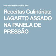 Receitas Culinárias: LAGARTO ASSADO NA PANELA DE PRESSÃO