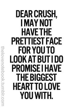 """45 Crush Quotes - """"Dear crush, I may not have the prettiest face for you to look at but I do promise I have the biggest heart to love you with."""" quotes crush 45 Crush Quotes About That Wonderful Person That Never Leaves Your Mind Secret Crush Quotes, Crush Quotes For Him, Crushing On Him Quotes, Having A Crush Quotes, Crush Qoutes, Quotes About Your Crush, Love Quotes To Him, Quotes For Boys, Broken Quotes For Him"""