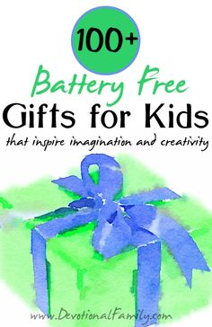 100+ Battery Free Gifts for Kids that inspire imagination and creativity || www.DevotionalFamily.com